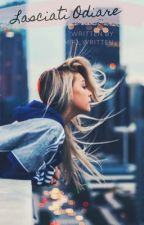 Lasciati Odiare #2parte by miriam__95