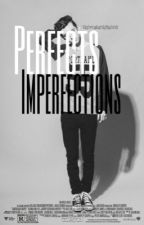 Perfects Imperfections || OS by UnbreakableBubble