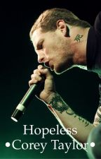 Hopeless • Corey Taylor • ***ON HOLD*** by falloutboy7