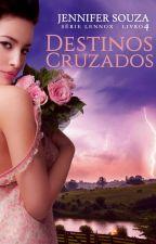 Destinos Cruzados - Série Lennox - Livro 4 by JenniferSouzaAutora