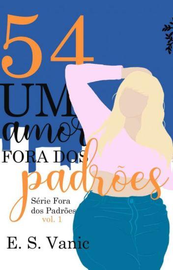 54 - Um amor fora dos padrões - Livro 01 - Duologia Fora dos Padrões