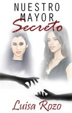 Nuestro Mayor Secreto |CAMREN| PAUSADA by DCANL5H