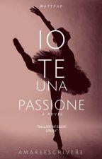 IO, TE, UNA PASSIONE by AmareeScrivere