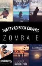 Wattpad Book Covers           {CLOSED} by Beware_Im_A_Zombie