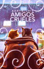 Amigos crueles. by adrymichis