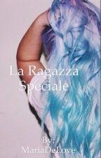 La Ragazza Speciale by MariaDeLove