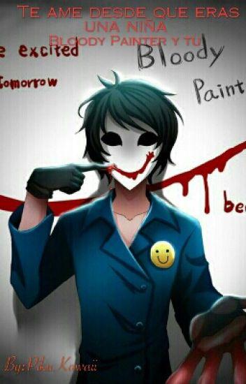 Te ame desde que eras una niña Bloody painter y tu