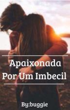 Apaixonada Por Um Imbecil by 3Karla