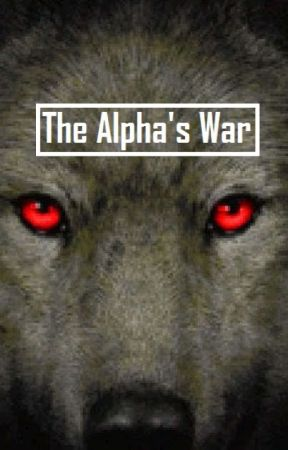 The Alpha's War by shadows_and_darkness