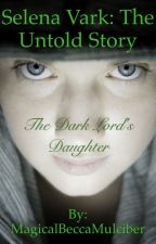 Selena Vark: The Untold Story of the Dark Lord's Daughter by RoseLilyMusic