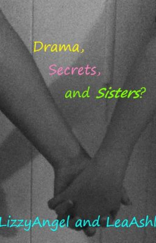 Drama, Secrets, and Sisters? by LizzyAngel