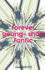 forever young- short fanfic by magda8505