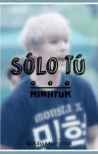 Sólo tú...[Monsta X_Minhyuk] ||TERMINADA|| [EDITANDO] by AlissMonstaX