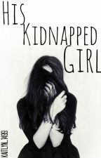 His Kidnapped Girl by Kaitlyn_1499