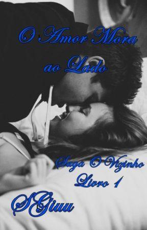 (Completo)  O Amor Mora ao Lado. - Saga O Vizinho - Livro 1. by SGiiuu