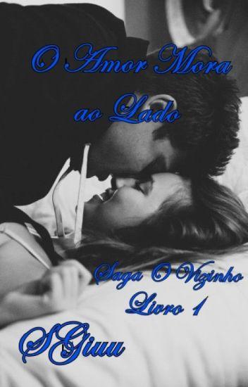 (Completo)  O Amor Mora ao Lado. - Saga O Vizinho - Livro 1.