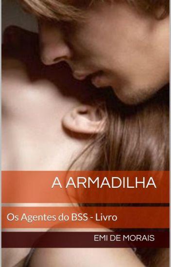 """Os agentes do BSS - Livro V """"A Armadilha"""""""
