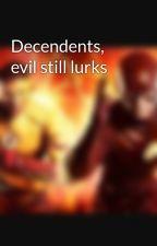 Decendents, evil still lurks by zealandmanbeast