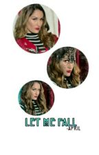 Let Me Fall by -CertifiedBoss-