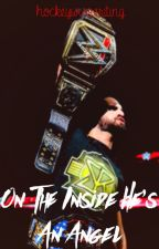 On The Inside, He's An Angel • Seth Rollins • COMPLETED by hockeywwewriting