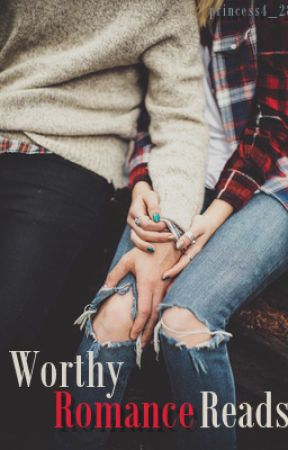 Worthy Romance Reads  by ryellerose