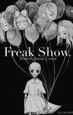 Freak show. by Perfect_doesnt_exist