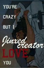 You're  Crazy, But I love You by Jinxed_creator