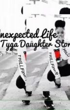 Unexpected Life (Tyga's Daughter Story)*COMPLETED* by baddiedoee