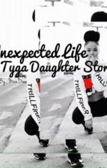 Unexpected Life (Tyga's Daughter Story)*COMPLETED*