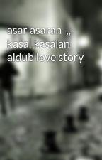 asar asaran  ,,  kasal kasalan aldub love story by princessmaegh