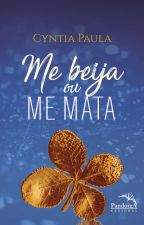 Me Beija Ou Me Mata (Degustação) by CyntiaPaula4