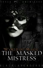 WORLD OF POWER: THE MASK MISTRESS ( Completed)( Under Editing) by blacklavender06