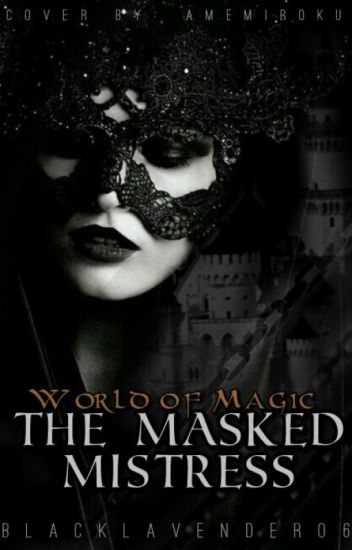 World of Powers: The Mask Mistress ( Completed)( Under Editing)