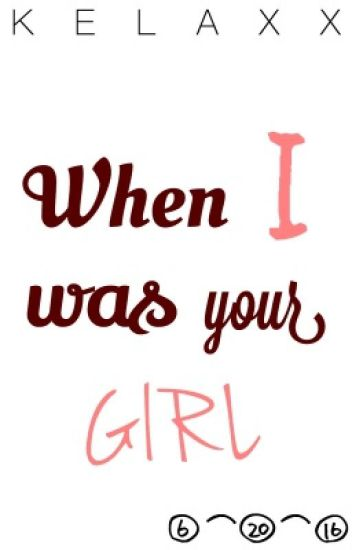 when i was your girl