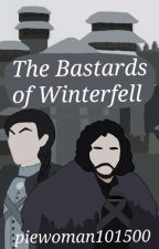 The Bastards of Winterfell (A Game of Thrones Fanfic) by piewoman101500