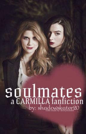 Soulmates ❣ carmilla fanfiction by shadowskater20