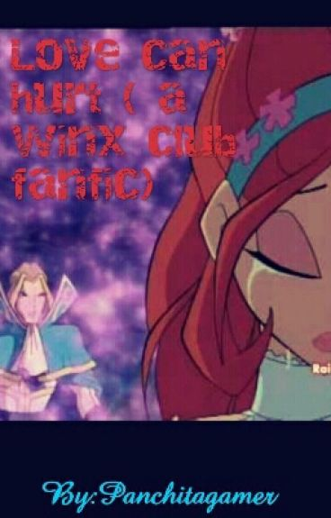 Love can hurt ( a winx club fanfic)