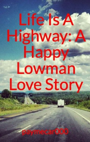 Life Is A Highway: A Happy Lowman Love Story