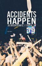 Accidents Happen // Jai Brooks FanFic by hahahannahah