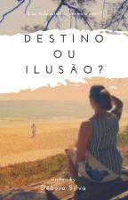 destino ou ilusao? by dehsilva9408
