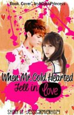 When mr.Cold Hearted Fell In Love by jesssarmiento24