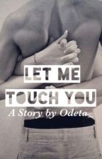 Let me touch you by Odeta_