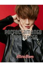 Perfectamente Imperfecto(BamBam Y Tu) by StarsBam