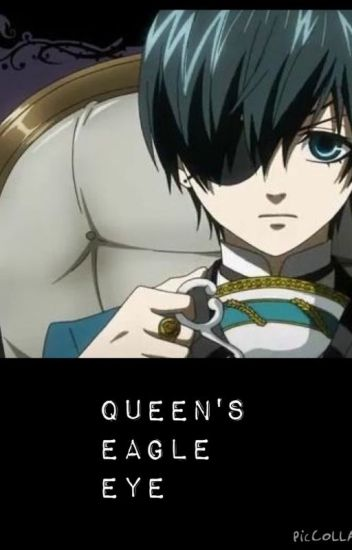 Queen's Eagle Eye (Ciel x Reader) Fanfic