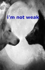 i'm not weak by DaphnyLibbrecht