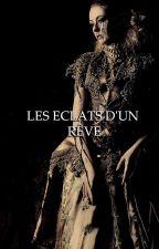 Les Eclats d'un Rêve [T2] by MarieMordomo