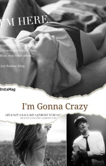 I'm gonna crazy (18+)