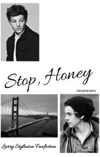 Stop, Honey || Larry Stylinson Fanfiction by nevereverx