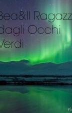 Bea&Il Ragazzo dagli Occhi Verdi.     by Lavitadiadele18