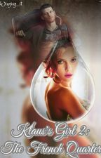 Klaus' Girl 2: The French Quarter (A Vampire Diaries Fan Fiction) by Winging_it